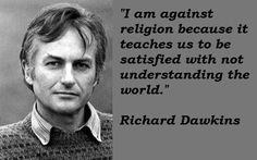 Against religion because it doesn't promote individual understanding. To paraphrase. Richard Dawkins