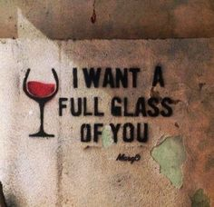 I want a full glass of you