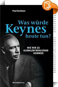 Was würde Keynes heute tun?    ::  John Maynard Keynes (1883-1946) gilt als einer der wichtigsten Ökonomen des 20. Jahrhunderts. Seine Ideen sind jedoch im Laufe der Jahre ins Hintertreffen geraten. Mit anderen Worten: Für die Mainstream-Ökonomie war Keynes out! Paul Davidson will dies mit seinem Buch ändern. Seine Thesen:Keynes' Gedanken wurden im Laufe der Zeit verwässert und verfälscht. Keynes ist heute aktueller und wichtiger denn je. In diesem Buch zeigt Davidson, wieso die Deregu...