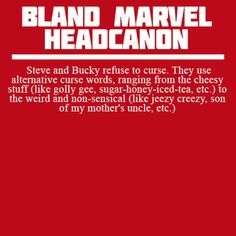totally untrue, but cute nonetheless. I distinctly remember Steve swearing in The Avengers movie
