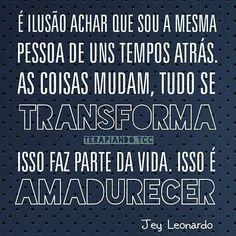 Jey Leonardo  arte do IG @terapiando.tcc  #boanoite #mudar #mudança #psicologia ##psicouniverso #maturidade #amadurecimento #vida #JeyLeonardo #pensenisso #reflexão #tudoflui #transformação