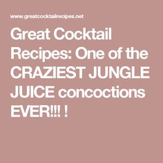 Great Cocktail Recipes: One of the CRAZIEST JUNGLE JUICE concoctions EVER!!! !