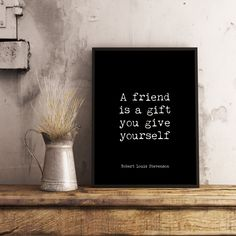 Robert Louis Stevenson Friendship Quote Print in Black & White, Best Friend Gift, A friend is a gift you give yourself - 8x10 (20x25cm) / Black Background