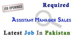Assistant Manager Sales Job In karachi Pakistan,Latest Assistant Manager Sales in karachi Pakistan