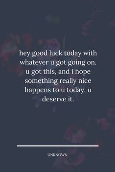 hey good luck today with whatever u got going on. u got this, and i hope something really nice happens to u today, u deserve it. #lifequote Good Luck Today, Feeling Quotes, Lessons Learned In Life, I Hope, Really Cool Stuff, Life Quotes, Shit Happens, Feelings, Learning