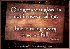 Spiritual Quotes - Our greatest glory is not in never falling, but in rising every time we fall ~ Confucius