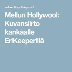 Mellun Hollywool: Kuvansiirto kankaalle EriKeeperillä Art Tips, Crafts, Image, Diy, Tutorials, Silhouette, Handmade, Design, Do It Yourself
