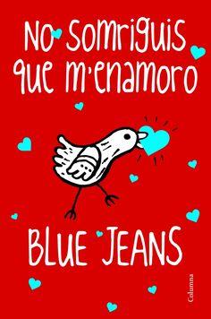 NO SOMRIGUIS QUE M'ENAMORO. Blue Jeans http://elcofredenebe.blogspot.com.es/2013/03/resena-no-somriguis-que-menamoro-blue.html