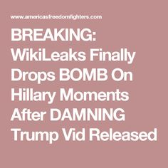 BREAKING: WikiLeaks Finally Drops BOMB On Hillary Moments After DAMNING Trump Video Released --  http://www.americasfreedomfighters.com/2016/10/07/wikileaks-bomb-hillary/