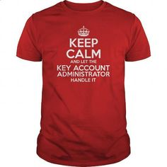 Awesome Tee For Key Account Administrator - design your own shirt #crew neck sweatshirts #army t shirts