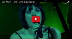 Watch: Lily Allen - Him ( Live In London ) See lyrics here: http://lilyallen-lyrics.blogspot.com/2010/07/him-lyrics-lily-allen.html #lyricsdome