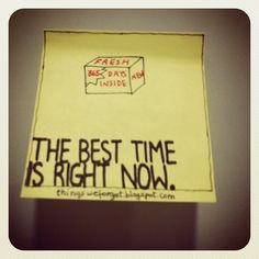 The best time is right now.