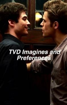 The Vampire Diaries Imagines & Preferences (on Wattpad) http://my.w.tt/UiNb/XzfqEIdbpC #Fanfiction #amwriting #wattpad