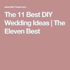 The 11 Best DIY Wedding Ideas | The Eleven Best