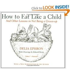 How to Eat Like a Child: And Other Lessons in Not Being a Grown-up: Delia Ephron SO funny! Read it when I was younger & it has stuck with me all these years!