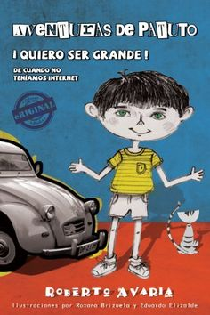Aventuras de Patuto ¡Quiero ser grande! [novela] (Eriginal Books) (Spanish Edition) by Roberto Avaria, http://www.amazon.com/dp/B004GB15ZS/ref=cm_sw_r_pi_dp_-IKJrb15F5W7C