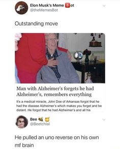 Outstanding move Man with Alzheimer's forgets he had Alzheimer's, remembers everything It's a medical miracle, John Doe of Arkansas forgot that he had the disease Alzheimer's which makes you forget and be distant. All Meme, Stupid Funny Memes, Funny Relatable Memes, Funny Tweets, Haha Funny, Funny Posts, Funny Cute, Funny Stuff, Funny Men