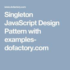 Singleton JavaScript Design Pattern with examples- dofactory.com