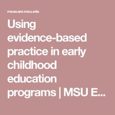 Using evidence-based practice in early childhood education programs | MSU Extension