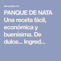 PANQUE DE NATA Una receta fácil, económica y buenísima. De dulce... Ingred...