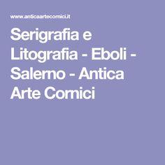 Serigrafia e Litografia - Eboli - Salerno - Antica Arte Cornici