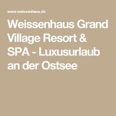 Weissenhaus Grand Village Resort & SPA - Luxusurlaub an der Ostsee