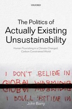 Book Review: The Politics of Actually Existing Unsustainability: Human Flourishing in a Climate-Changed, Carbon Constrained World | LSE Review of Books