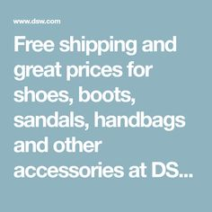 Free shipping and great prices for shoes, boots, sandals, handbags and other accessories at DSW.com!