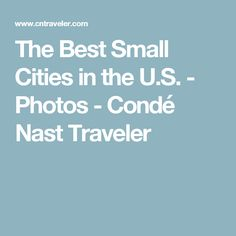 The Best Small Cities in the U.S. - Photos - Condé Nast Traveler