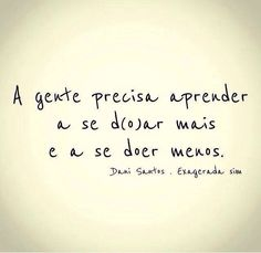 precisa mesmo Some Quotes, Words Quotes, Sayings, More Than Words, Some Words, Favorite Quotes, Best Quotes, Quote Posters, Inspirational Quotes