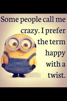 "Minion Quote | ""... I prefer the term happy with a twist."""