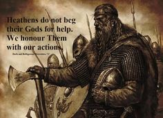 Heathens do not beg their Gods for help. We honor them with our actions!