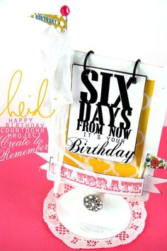 There are too many fun birthday things to do for just ONE day so start counting down your birthday six days prior.  from Heidi Swapp