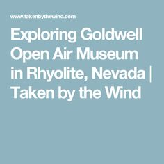 Exploring Goldwell Open Air Museum in Rhyolite, Nevada | Taken by the Wind