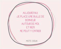 Mots doux de Doux Good ❤Aujourd'hui, je place une bulle de bonheur autour de moi, et rien ne peut y entrer #bonheur #bulle #citation❤