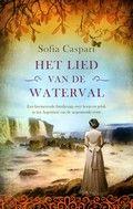 Het lied van de waterval. Sofia Caspari. In het 19e-eeuwse Argentinië slaat Clarissa, nadat haar man om het leven is gekomen, op de vlucht. Als ze buiten bewustzijn raakt en later weer bijkomt, kan ze zich weinig meer herinneren van wat er gebeurd is. 3e deel van de trilogie.