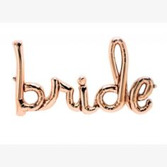 Divine Rose Gold Bride Script Balloon!  Perfect for a bridal shower or wedding day!  This gorgeous balloon can be filled with either air or helium and includes string!  Features easy self seal and ships flat.  Made of Rose gold coloured Mylar...