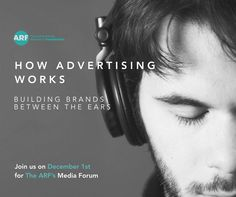 How Advertising Works: Building Brands between the Ears Free for ARF Members Join us on December for the ARF's Media Forum for an informative salon forum on the importance of sound.