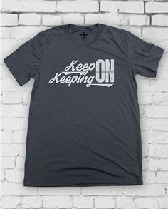 Shop Now http://hometown-apparel.com/product/keep-on-keepin-on-mens-tshirt/