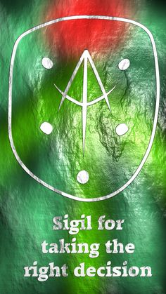 Sigil for taking the right decision Here you go my friend. Thank you for the request, I appreciate it. Sigil requests are open!