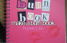 Make a burn book. (Fill it with bad habits, not with insults.)