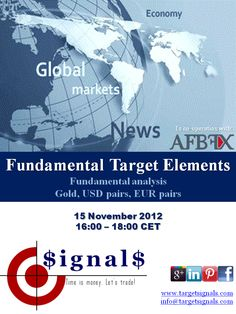 Join the FREE webinar with Target Signals in co-operation with AFB FX on Thursday, the 15th of November, to learn more about the Target Signals' secrets of fundamental analysis for Gold, USD and EUR pairs!    Register now to book your participant seat: http://www.anymeeting.com/PIID=E950DA87894C31
