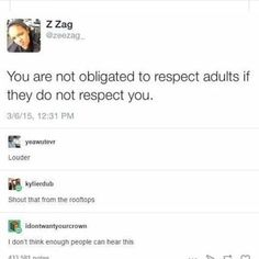 I've always think bout respect as a thing that goes beyond age, an adult person deserves as much respect as a little kid. Respect people regardless everything else Humanity Restored, Faith In Humanity, Text Posts, Social Justice, Real Talk, Equality, Just In Case, At Least, Shit Happens