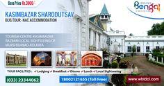 KASIMBAZAR SHARODUTSAV BUS TOUR - NAC ACCOMMODATION  TOURISM CENTRE-KASIMBAZAR RAZBARI-LOCAL SIGHTSEEING OF MURSHIDABAD-KOLKATA  Visit To kasimbazar rajbari and also sightseeing around Mursidabad District –Kolkata , 1 night stay at Baharampore Tourist Lodge