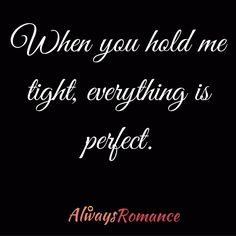 The time when everything is perfect... #Love #Romance Just Hold Me, Hold Me Tight, Cute Love, Love Him, Quotes To Live By, Love Quotes, Romance Quotes, Romance And Love, Always Remember