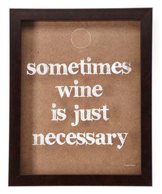Love this 'Wine is Just Necessary' Cork Holder on #zulily! #zulilyfinds