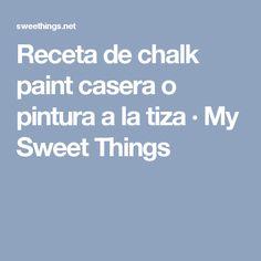 Receta de chalk paint casera o pintura a la tiza · My Sweet Things