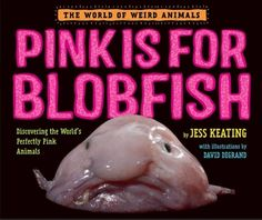"Read ""Pink Is For Blobfish Discovering the World's Perfectly Pink Animals"" by Jess Keating available from Rakuten Kobo. Pinkalicious meets National Geographic in this nonfiction picture book introducing the weirdest, wildest, pinkest critte. Science And Nature Books, Mole Rat, Blobfish, 10 Picture, Picture Books, Pink Animals, Mentor Texts, Books To Buy, Read Aloud"
