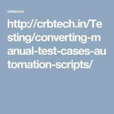http://crbtech.in/Testing/converting-manual-test-cases-automation-scripts/