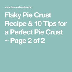 Flaky Pie Crust Recipe & 10 Tips for a Perfect Pie Crust ~ Page 2 of 2